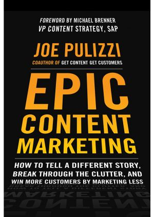 Epic_Content_Marketing_Marketing_Less_Joe_Pulizzi_Book