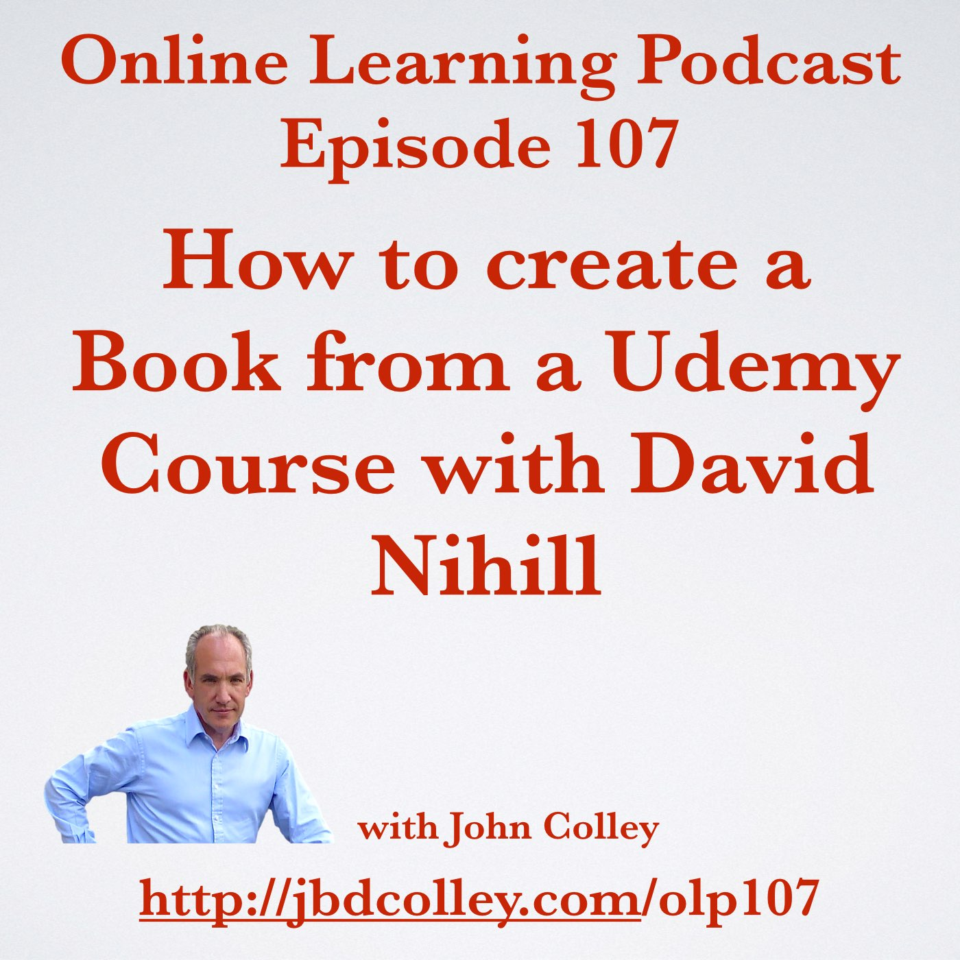 Online Learning Podcast Episode 107 How to create a Book from a Udemy Course with David Nihill